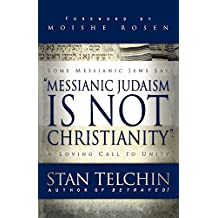 Messianic Judaism is Not Christianity: A Loving Call to Unity