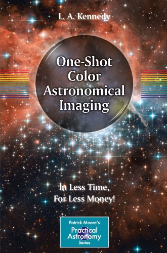 One-Shot Color Astronomical Imaging: In Less Time, For Less Money! (The Patrick Moore Practical Astronomy Series)