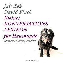 Kleines Konversationslexikon für Haushunde Hörbuch von Juli Zeh, David Finck Gesprochen von: Andreas Fröhlich