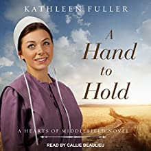 A Hand to Hold: Hearts of Middlefield Series, Book 3 Audiobook by Kathleen Fuller Narrated by Callie Beaulieu