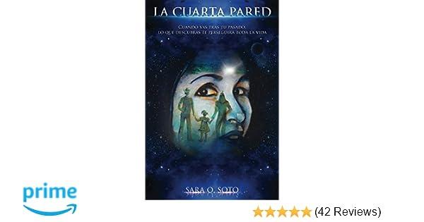 Amazon.com: LA CUARTA PARED: Cuando vas tras tu pasado, lo que descubras te perseguirá toda la vida. (Spanish Edition) (9781520895901): Sara Ortega Soto: ...