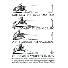 Military Instructions for the Cavalry by John Cruso: A Historical Reenactment Guidebook Written in 1632