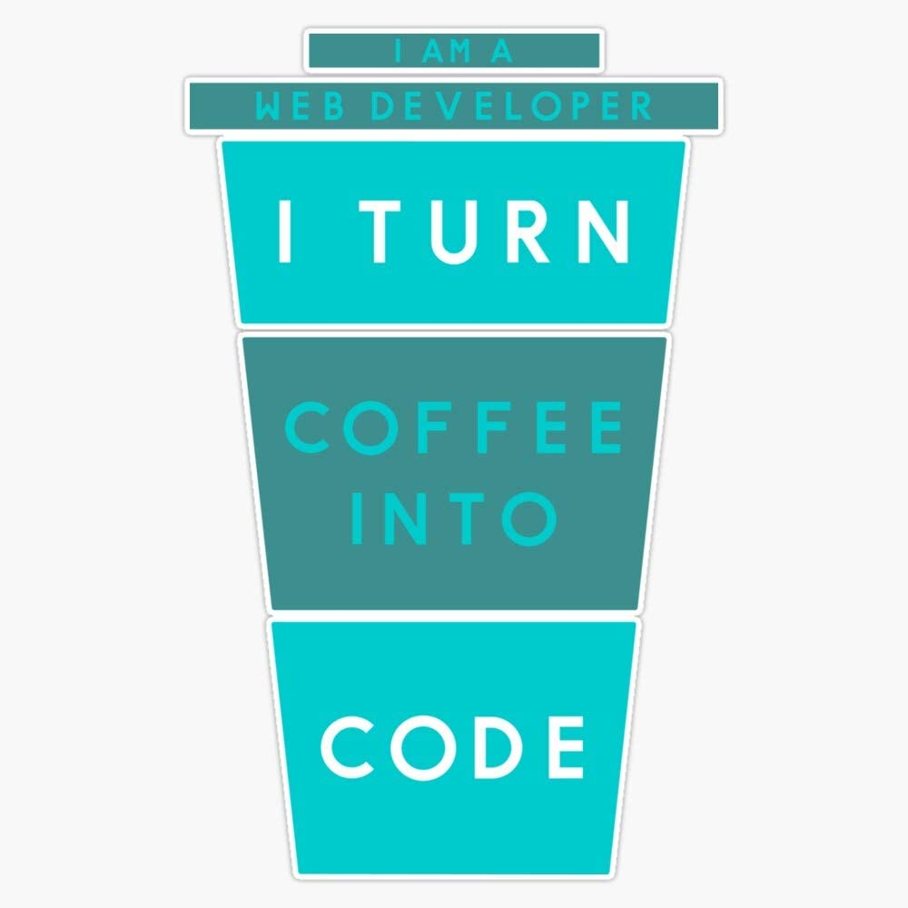"I Am A Web Developer I Turn Coffee Into Code Sticker Vinyl Decal Wall Laptop Window Car Bumper Sticker 5"""