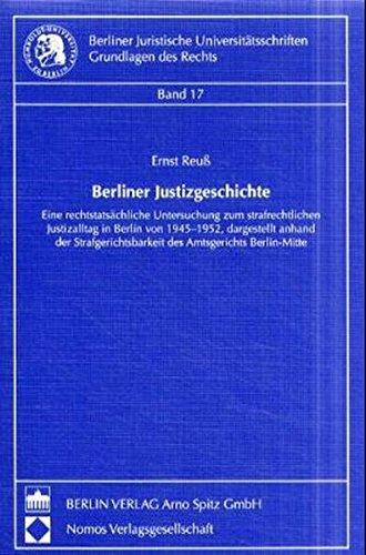 Berliner Justizgeschichte: Eine rechtstatsächliche Untersuchung zum strafrechtlichen Justizalltag in Berlin von 1945-1952, dargestellt anhand der Universitätsschriften: Grundlagen des Rechts