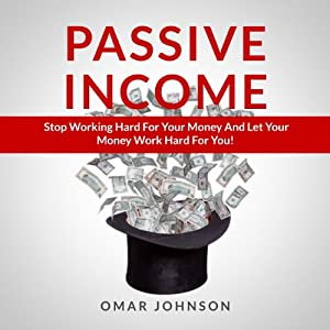 Passive Income: Stop Working Hard For Your Money And Let Your Money Work Hard For You! Audiobook