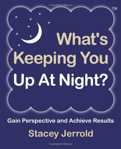 What's Keeping You Up At Night?: Gain Perspective and Achieve Results Case Studies and Coaching Exercises to Help You Sleep at Night ebook