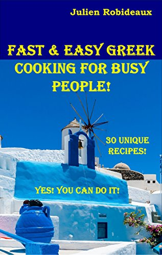 Fast and Easy Greek Cooking for Busy People: Yes! You CAN do it! by Julien Robideaux