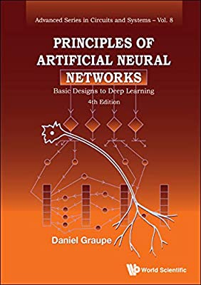 Principles of Artificial Neural Networks: Basic Designs to Deep Learning (4th Edition) (Advanced Circuits and Systems)