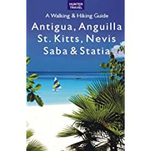 Antigua, Anguilla, St. Kitts, Nevis, Saba & Statia: A Walking & Hiking Guide