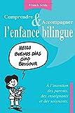 Comprendre et accompagner l'enfance bilingue - A l'intention des parents, des enseignants et des soi