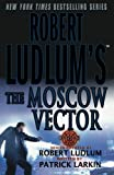 The Moscow Vector, Patrick Larkin and Robert Ludlum, 0312316771