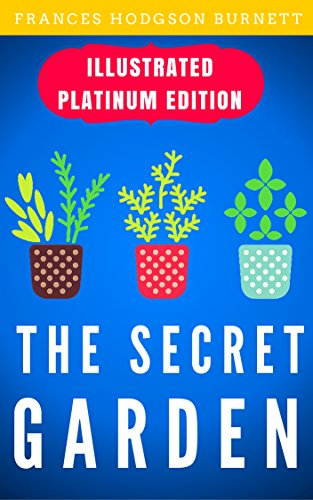 The Secret Garden: Illustrated Platinum Edition (Free Audiobook Included)