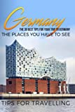 Germany: Germany Travel Guide: The 30 Best Tips For Your Trip To Germany - The Places You Have To See (Germany Travel, Berlin, Cologne, Düsseldorf, Munich, Hamburg, Frankfurt) (Volume 1)