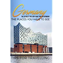 Germany: Germany Travel Guide: The 30 Best Tips For Your Trip To Germany - The Places You Have To See