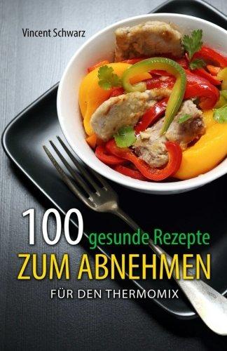 100 gesunde Rezepte zum Abnehmen: für den Thermomix