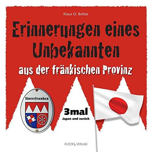 Erinnerungen eines Unbekannten aus der fränkischen Provinz: 3mal Japan und zurück