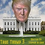 True Trump Three | Stephen M. Good