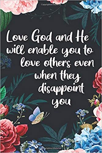Love God And He Will Enable You To Love Others Even When They Disappoint You Notebook Journal Lined Notebook Journal Gift 120 Blank Pages 6x9 Inches Matte Finish Lovely Cute