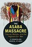 The Asaba Massacre: Trauma, Memory, and the Nigerian Civil War