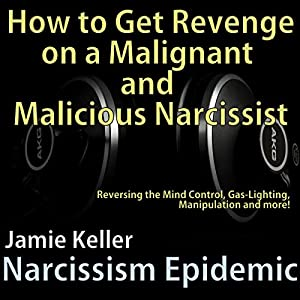 Narcissism Epidemic: How to Get Revenge on a Malignant and Malicious Narcissist Audiobook