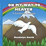 On My Way to Heaven, Kendolyn Smith, 1425965741