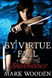 By Virtue Fall : A Song of the Shadowdance, Mark Wyndel Wooden, 0991307429