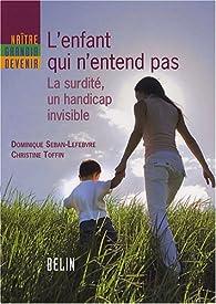 L'enfant qui n'entend pas : La surdité, un handicap invisible par Christine Toffin
