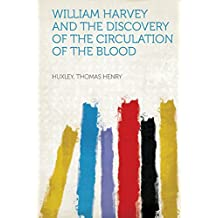 William Harvey and the Discovery of the Circulation of the Blood