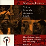Southern Journey, Vol. 1: Voices From The American South - Blues, Ballads, Hymns, Reels, Shouts, Chanteys And Work Songs