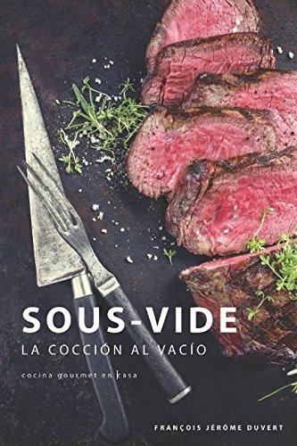 Sous-Vide: La Cocción al Vacío (Spanish Edition) by François Jérôme Duvert, Jean-Jacques Trebaux