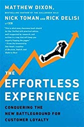 The Effortless Experience: Conquering the New Battleground for Customer Loyalty by Dixon. Matthew ( 2013 ) Paperback