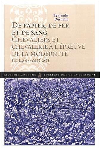 Téléchargement De papier, de fer et de sang : Chevaliers et chevalerie à l'épreuve de la modernité (1460-1620) pdf, epub ebook