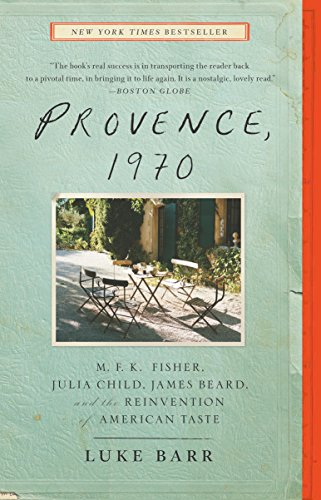 Provence, 1970: M.F.K. Fisher, Julia Child, James Beard, and the Reinvention of American Taste by [Barr, Luke]
