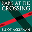 Dark at the Crossing Audiobook by Elliot Ackerman Narrated by Vikas Adam
