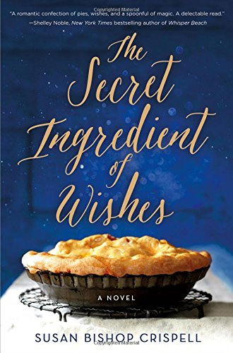 The Secret Ingredient of Wishes: A Novel [Susan Bishop Crispell] (Tapa Dura)