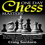 One Day Chess Mastery: The Ultimate Guide to Mastering Chess in One Day