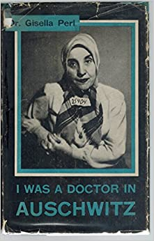 I Was a Doctor in Auschwitz