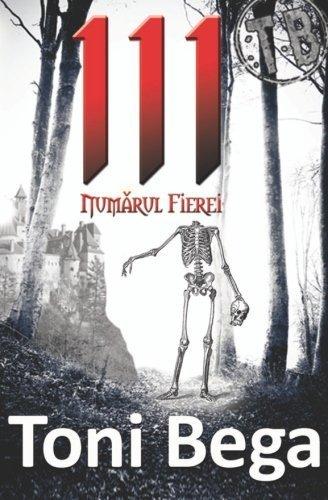 111 Numarul Fierei (Romanian Edition) by Toni Bega (2012-04-10)
