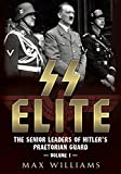 SS Elite. Volume 1: A to J: The Senior Leaders of Hitler's Praetorian Guard