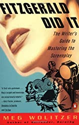 Fitzgerald Did It: The Writer's Guide to Mastering the Screenplay (Penguin Original)