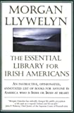 The Essential Library for Irish Americans, Morgan Llywelyn, 0312869134
