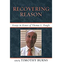 Recovering Reason: Essays in Honor of Thomas L. Pangle