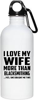 I Love My Wife More Than Blacksmithing - Water Bottle Bouteille d'eau Acier Inoxydable Gobelet-Thermos - Cadeau pour Anniversaire Fête des Mères Fête des Pères Pâques