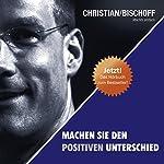 Machen Sie den positiven Unterschied   Christian Bischoff