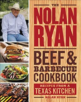 The Nolan Ryan Beef & Barbecue Cookbook: Recipes from a Texas Kitchen by [Ryan, Nolan]