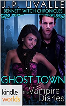 The Vampire Diaries: Bennett Witch Chronicles - Ghost Town (Kindle Worlds Novella) by [Uvalle, J. P.]