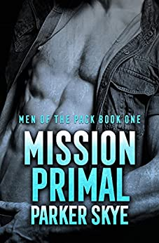 Mission Primal (Men of the Pack Book 1) by [Skye, Parker]