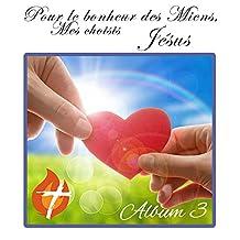« Pour le Bonheur des Miens, Mes choisis – Jésus » CD # 3
