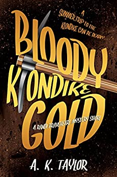 Bloody Klondike Gold: A Randi Braveheart Mystery Short Story by [Taylor, A.K.]