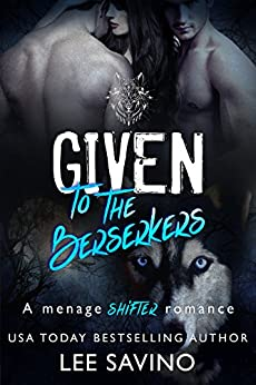 Given to the Berserkers: A menage shifter romance (Berserker Saga Book 4) by [Savino, Lee]